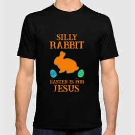 Silly Rabbit Easter Is For Jesus With Bunny And Eggs T-shirt