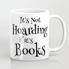 It's Not Hoarding If It's Books - Funny Quote for Book Lovers Coffee Mug