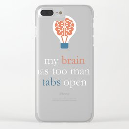 My Brain Has Too Many Tabs Open Clear iPhone Case