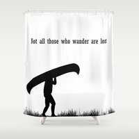 not all those who wander are lost Shower Curtains featuring Not all those who wander are lost by The Happy Taurus