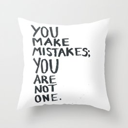 You make mistakes; you are not one. Throw Pillow