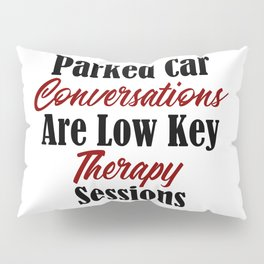 Funny Therapy Design Parked Car Conversations Shrink Meme Pillow Sham