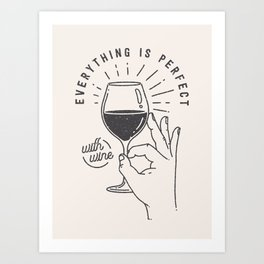 Everything is perfect with Wine Art Print