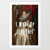i woke up like this Art Prints featuring I Woke Up Like This by #SomethingSatirical