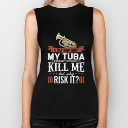 a day whithout my tuba probably wouldn_t kill me but why risk it music Biker Tank