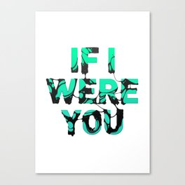 If I were you... Canvas Print