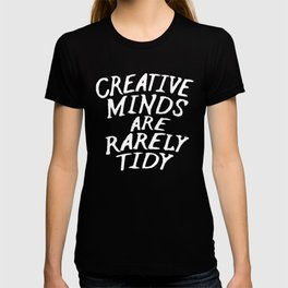 Creative Minds Are Rarely Tidy (Black & White) T-shirt
