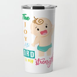 My strength Baby Family Lord Strength Joy funny cute babe Kleinkind Travel Mug
