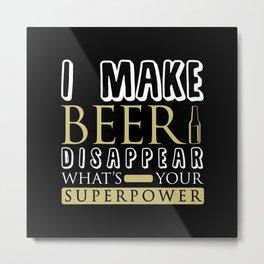 I Make Beer Disappear Metal Print