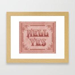 Hell Yes Framed Art Print