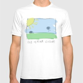 nice weather outside T-shirt