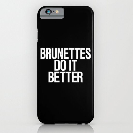 Brunettes do it better iPhone & iPod Case