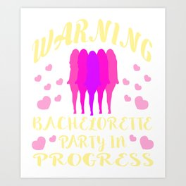 """""""Warning Bachelorette Party in Progress"""" tee for fabulous & extravagant single ladies like you! Art Print"""