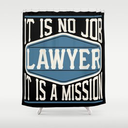 Lawyer  - It Is No Job, It Is A Mission Shower Curtain