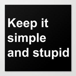 Kiss - Keep it simple and stupid Canvas Print