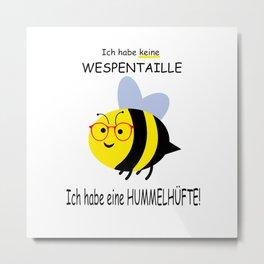 Bee Funny Saying Bees Metal Print