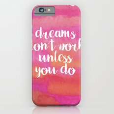 Dreams Don't Work Unless You Do iPhone 6s Slim Case