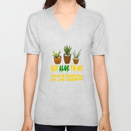 """""""Say aloe to my little friends"""" tee design for aloe lover like you! Start wearing your own plant!    Unisex V-Neck"""