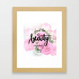 Find the Beauty in every day, Handlettering Quote Framed Art Print