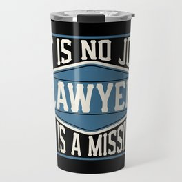Lawyer  - It Is No Job, It Is A Mission Travel Mug