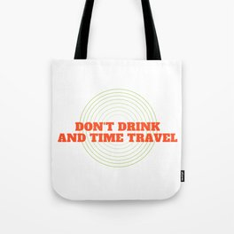 Don't Drink And Time Travel Tote Bag