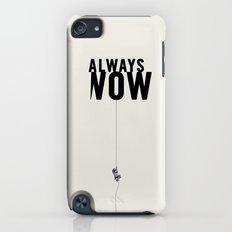 ALWAYS NOW iPod touch Slim Case