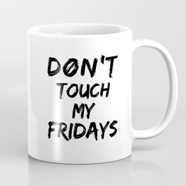 Don't Touch My Fridays Coffee Mug