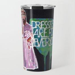 Dresses Are For Everyone Travel Mug