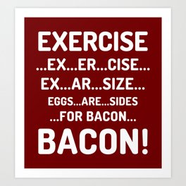 EXERCISE EGGS ARE SIDES FOR BACON (Crispy Red Brown) Art Print