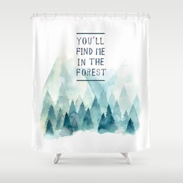 You´ll find me in the forest Shower Curtain