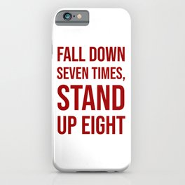 Fall down seven times, stand up eight - Motivational quote iPhone Case