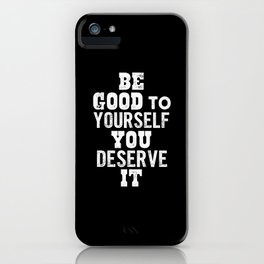Be Good to Yourself You Deserve It motivational typography in black and white home wall decor iPhone Case