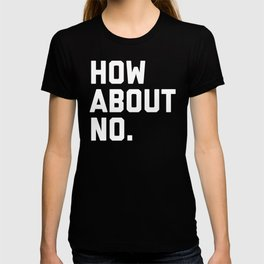 How About No Funny Quote T-shirt