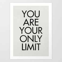 You are your only limit, inspirational quote, motivational signal, mental workout, daily routine Art Print