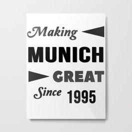 Making Munich Great Since 1995 Metal Print