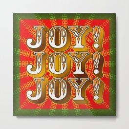 Joy! Joy! Joy! Metal Print