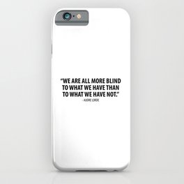 We are all more blind to what we have than to what we have not. - Audre Lorde iPhone Case