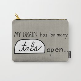 My BRAIN has too many tabs open Carry-All Pouch