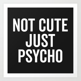 Not Cute Just Psycho Funny Quote Art Print