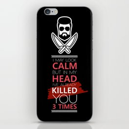 I May Look Calm But In My Head I've Already Killed You 3 Times iPhone Skin