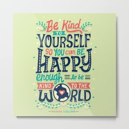 Be kind to yourself Metal Print