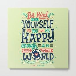 Be kind to yourself Metal Print