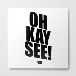 Oh Kay See! Metal Print
