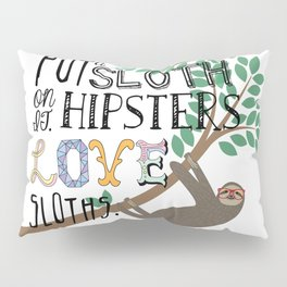 Hipsters Love Sloths Pillow Sham