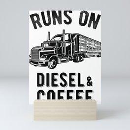 Runs On Diesel and Coffee Funny Semi Truck Driver Hauling Mini Art Print