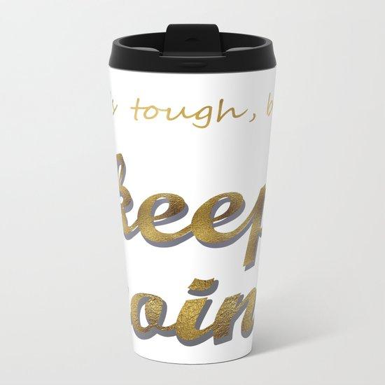 it's tough , but keep going Metal Travel Mug