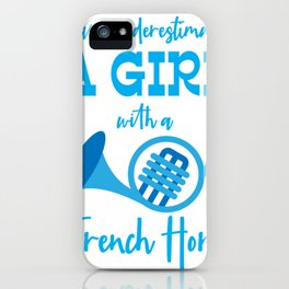 Never Underestimate Woodwind Instruments French Horn Music iPhone Case