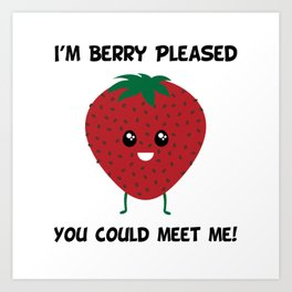 I'm Berry Pleased You Could Meet Me! Art Print
