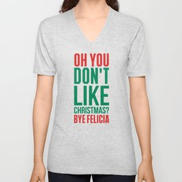 Don't like christmas? bye felicia Unisex V-Neck