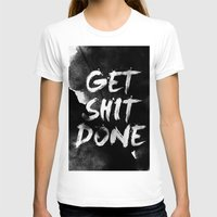 get shit done T-shirts featuring Motivational get it done by Stoian Hitrov - Sto